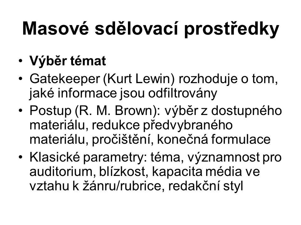 Masové sdělovací prostředky Výběr témat Gatekeeper (Kurt Lewin) rozhoduje o tom, jaké informace jsou odfiltrovány Postup (R.