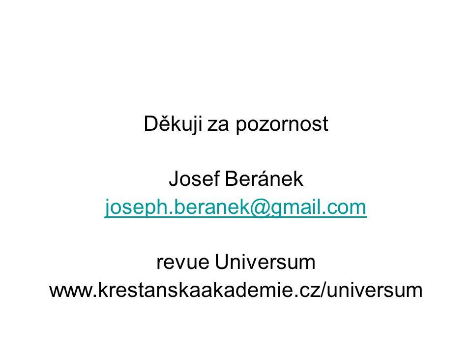 Děkuji za pozornost Josef Beránek joseph.beranek@gmail.com revue Universum www.krestanskaakademie.cz/universum