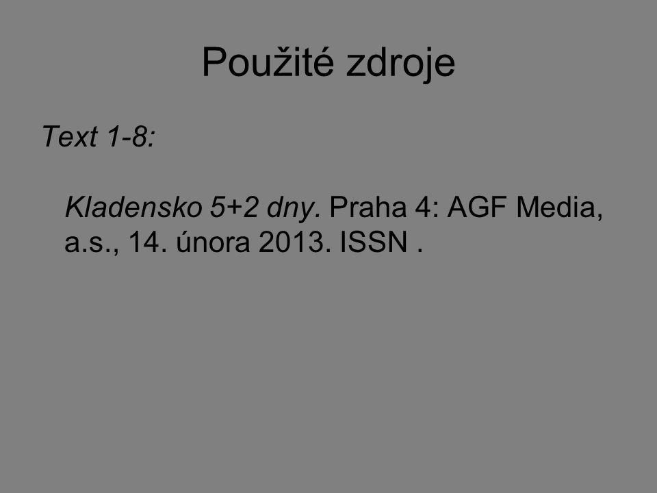 Použité zdroje Text 1-8: Kladensko 5+2 dny. Praha 4: AGF Media, a.s., 14. února 2013. ISSN.