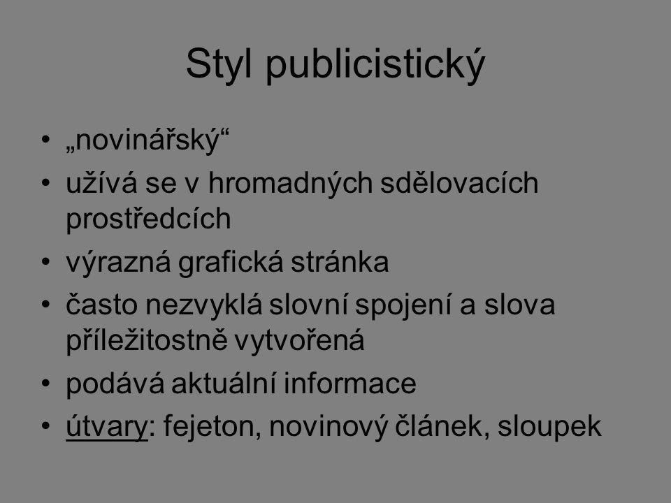 """Styl publicistický """"novinářský"""" užívá se v hromadných sdělovacích prostředcích výrazná grafická stránka často nezvyklá slovní spojení a slova příležit"""