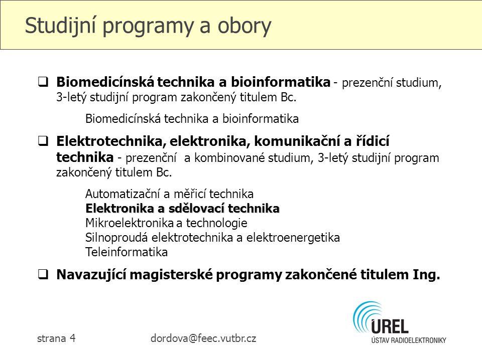 dordova@feec.vutbr.czstrana 4 Studijní programy a obory  Biomedicínská technika a bioinformatika - prezenční studium, 3-letý studijní program zakonče