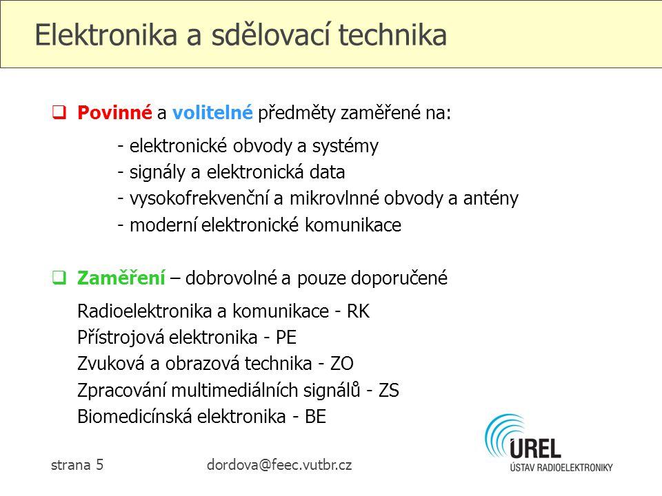 dordova@feec.vutbr.czstrana 5 Elektronika a sdělovací technika  Povinné a volitelné předměty zaměřené na: - elektronické obvody a systémy - signály a