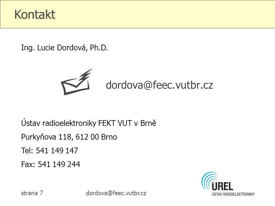 dordova@feec.vutbr.czstrana 7 Kontakt Ústav radioelektroniky FEKT VUT v Brně Purkyňova 118, 612 00 Brno Tel: 541 149 147 Fax: 541 149 244 Ing. Lucie D