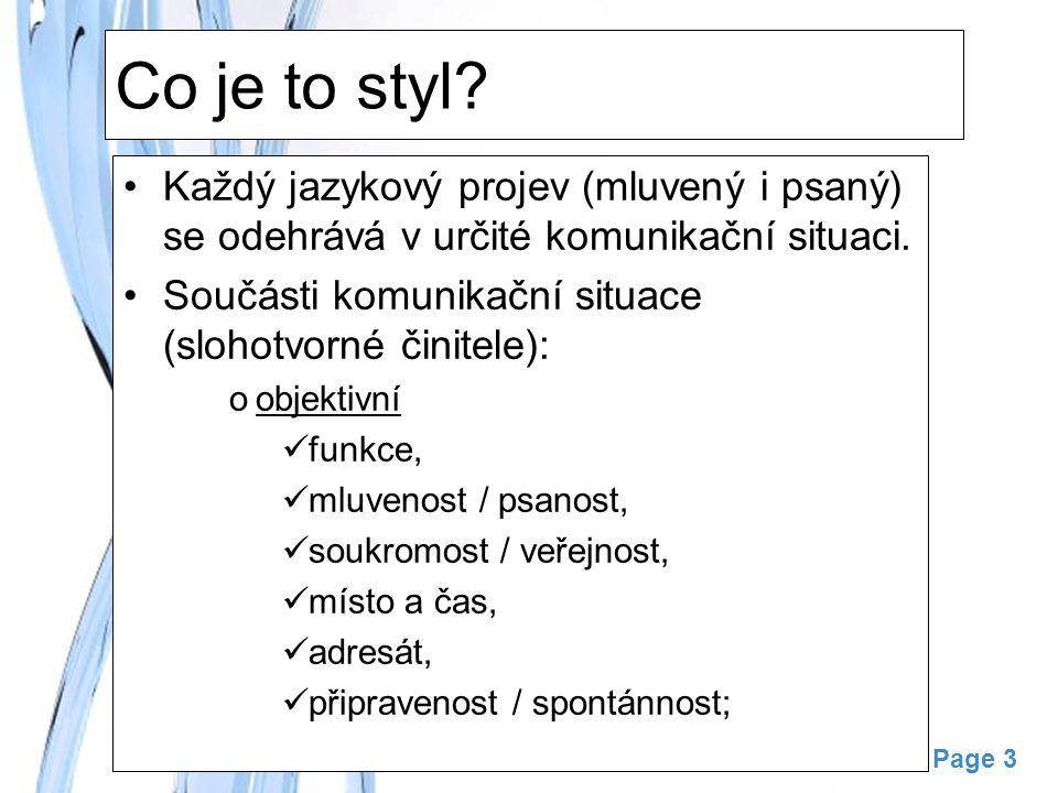 Free Powerpoint Templates Page 3 Co je to styl? Každý jazykový projev (mluvený i psaný) se odehrává v určité komunikační situaci. Součásti komunikační