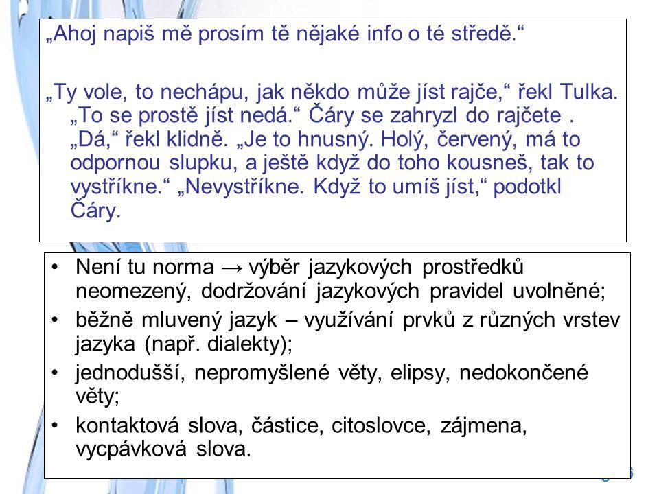 Free Powerpoint Templates Page 6 Není tu norma → výběr jazykových prostředků neomezený, dodržování jazykových pravidel uvolněné; běžně mluvený jazyk – využívání prvků z různých vrstev jazyka (např.