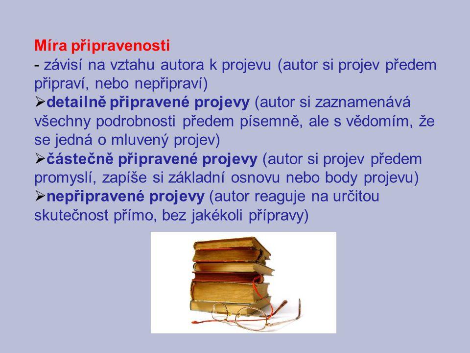 Míra připravenosti - závisí na vztahu autora k projevu (autor si projev předem připraví, nebo nepřipraví)  detailně připravené projevy (autor si zazn
