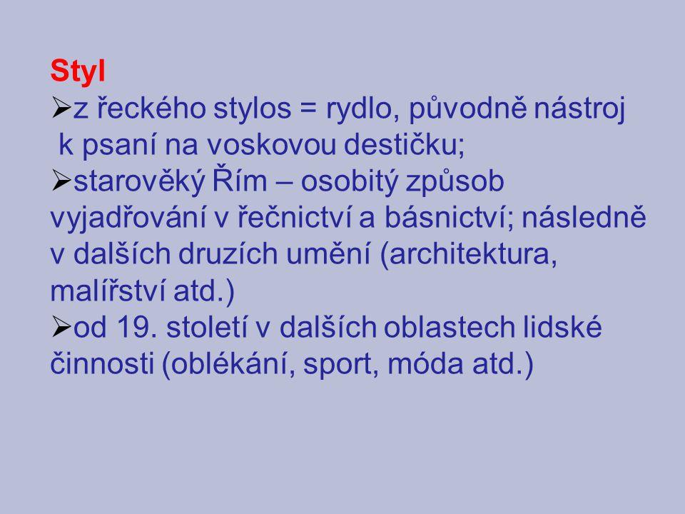 Styl  z řeckého stylos = rydlo, původně nástroj k psaní na voskovou destičku;  starověký Řím – osobitý způsob vyjadřování v řečnictví a básnictví; n
