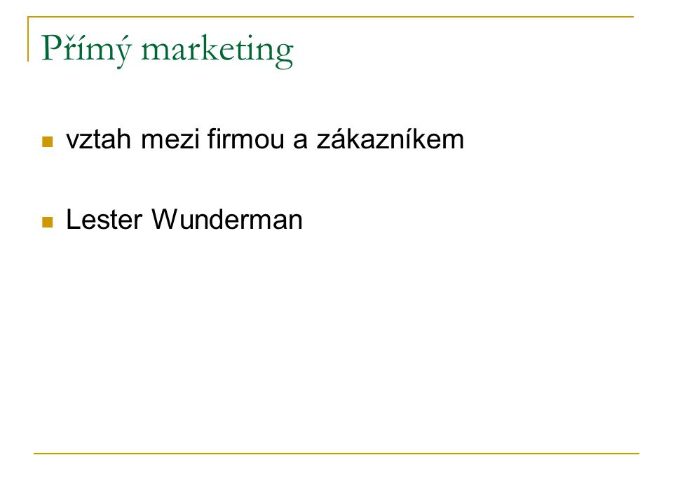 Přímý marketing vztah mezi firmou a zákazníkem Lester Wunderman
