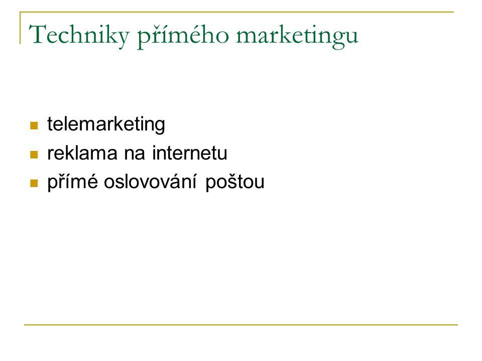 Techniky přímého marketingu telemarketing reklama na internetu přímé oslovování poštou