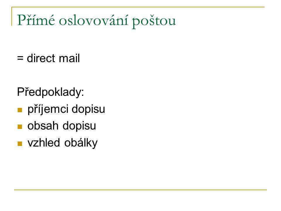 Přímé oslovování poštou = direct mail Předpoklady: příjemci dopisu obsah dopisu vzhled obálky