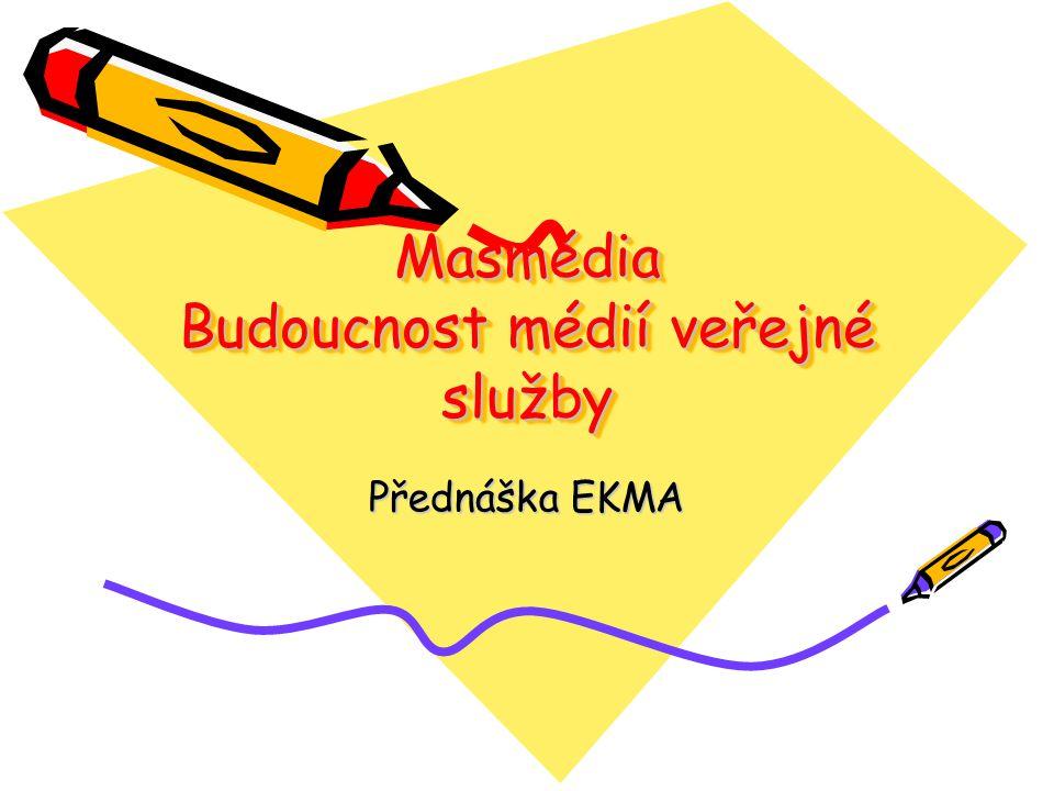 Masmédia Budoucnost médií veřejné služby Přednáška EKMA
