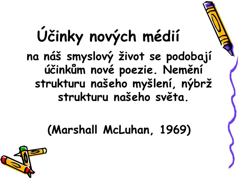 Účinky nových médií na náš smyslový život se podobají účinkům nové poezie. Nemění strukturu našeho myšlení, nýbrž strukturu našeho světa. (Marshall Mc