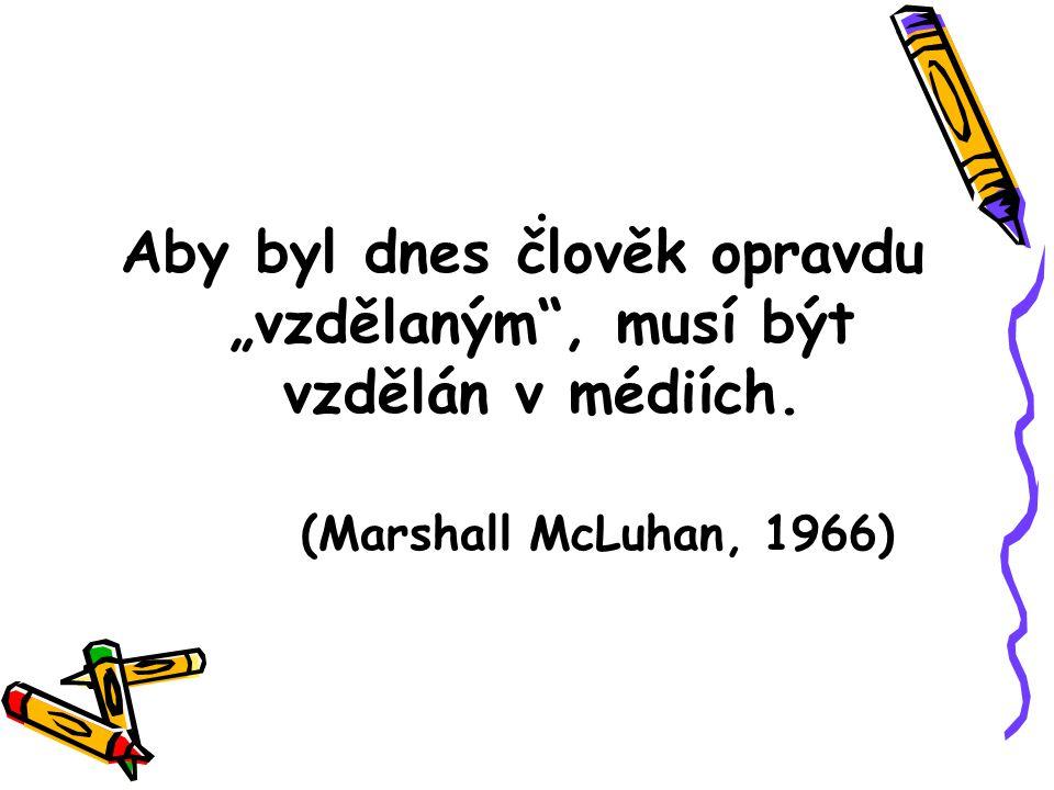""". Aby byl dnes člověk opravdu """"vzdělaným"""", musí být vzdělán v médiích. (Marshall McLuhan, 1966)"""