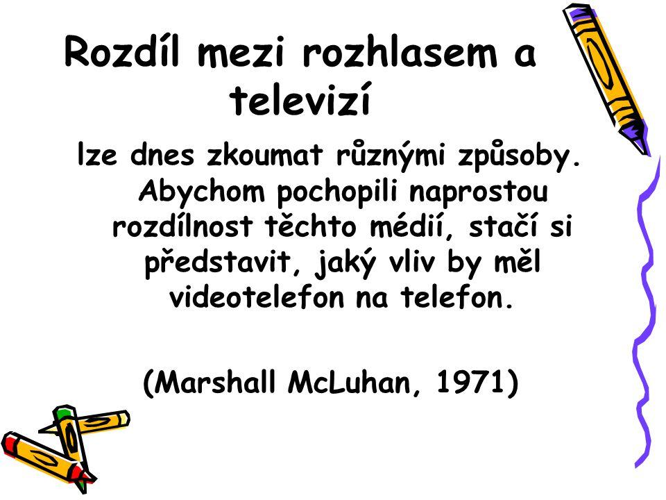 Rozdíl mezi rozhlasem a televizí lze dnes zkoumat různými způsoby. Abychom pochopili naprostou rozdílnost těchto médií, stačí si představit, jaký vliv
