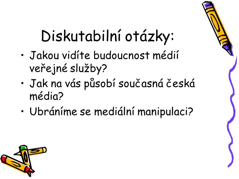 Diskutabilní otázky: Jakou vidíte budoucnost médií veřejné služby? Jak na vás působí současná česká média? Ubráníme se mediální manipulaci?
