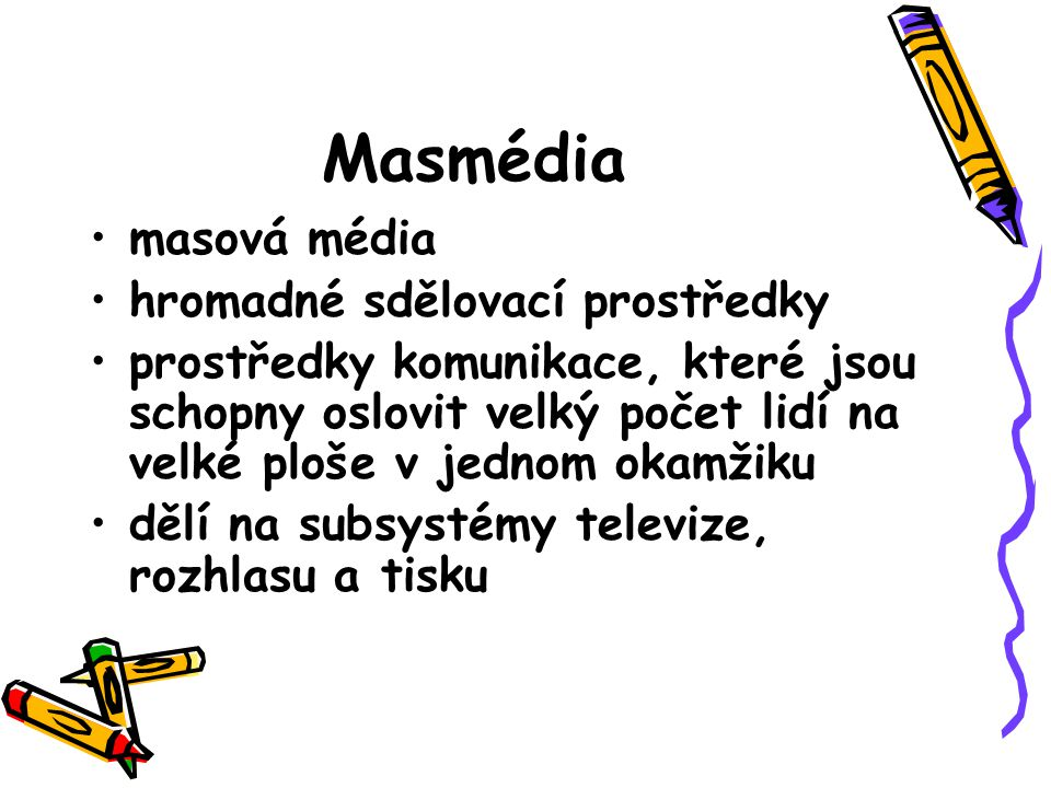 Masmédia masová média hromadné sdělovací prostředky prostředky komunikace, které jsou schopny oslovit velký počet lidí na velké ploše v jednom okamžik