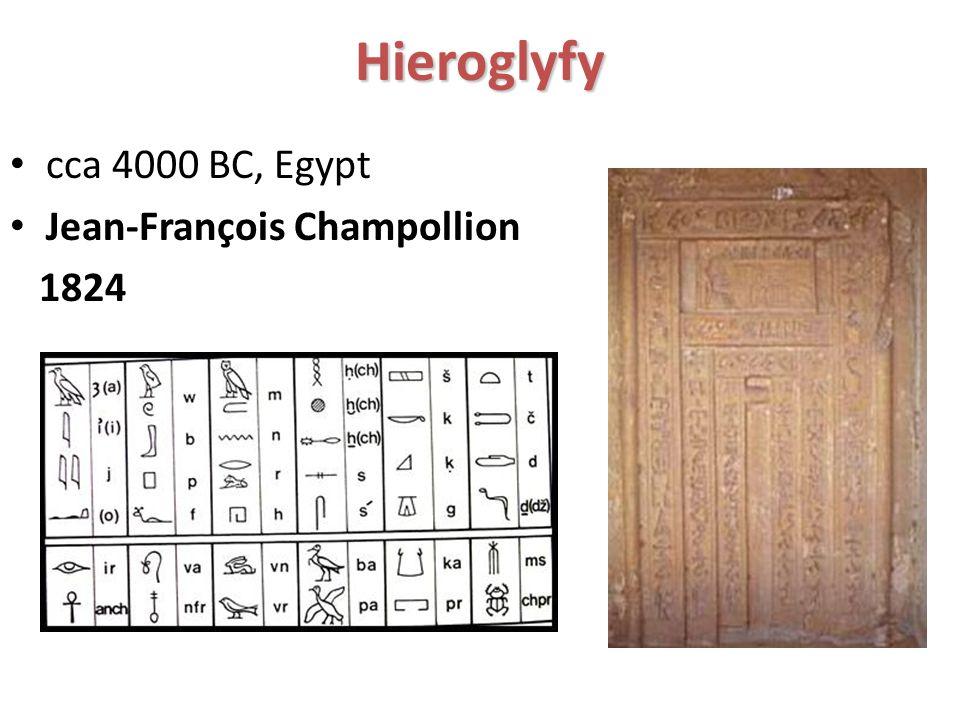 Hieroglyfy cca 4000 BC, Egypt Jean-François Champollion 1824