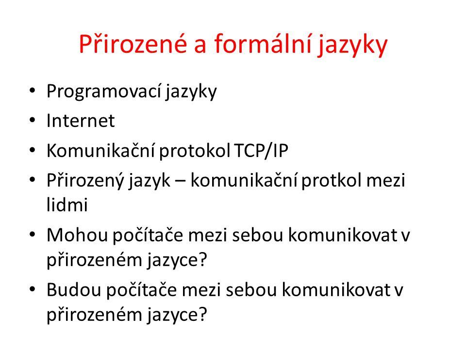 Přirozené a formální jazyky Programovací jazyky Internet Komunikační protokol TCP/IP Přirozený jazyk – komunikační protkol mezi lidmi Mohou počítače mezi sebou komunikovat v přirozeném jazyce.