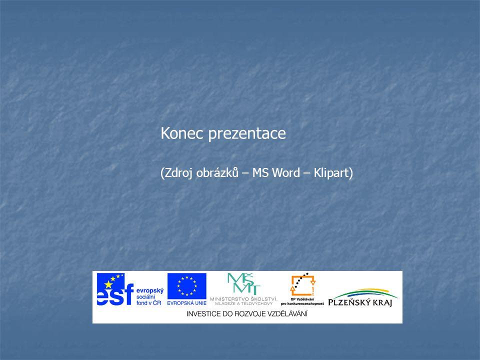 Konec prezentace (Zdroj obrázků – MS Word – Klipart)