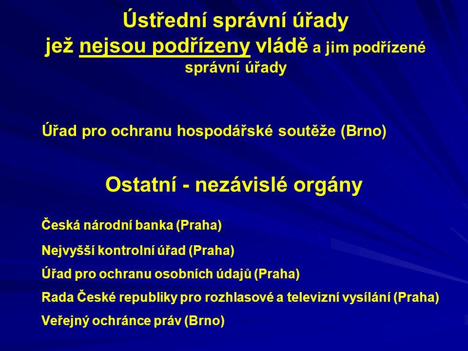 Ústřední správní úřady jež nejsou podřízeny vládě a jim podřízené správní úřady Úřad pro ochranu hospodářské soutěže (Brno) Ostatní - nezávislé orgány