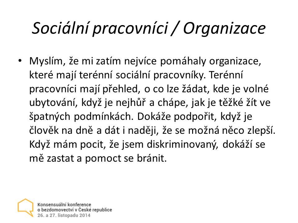 Sociální pracovníci / Organizace Myslím, že mi zatím nejvíce pomáhaly organizace, které mají terénní sociální pracovníky.