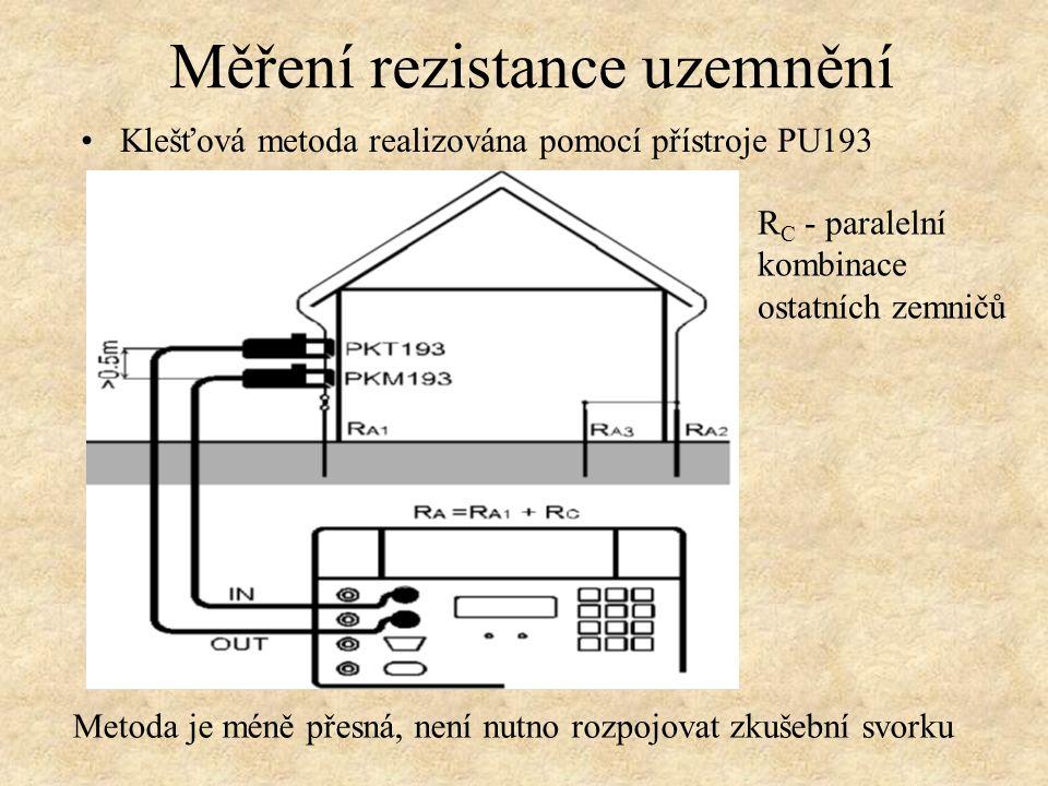 Klešťová metoda realizována pomocí přístroje PU193 Měření rezistance uzemnění Metoda je méně přesná, není nutno rozpojovat zkušební svorku R C - paralelní kombinace ostatních zemničů
