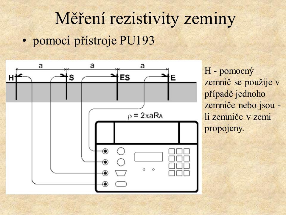 pomocí přístroje PU193 Měření rezistivity zeminy H - pomocný zemnič se použije v případě jednoho zemniče nebo jsou - li zemniče v zemi propojeny.