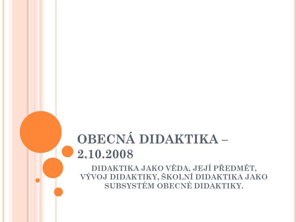Š KOLNÍ DIDAKTIKA (Kalhous, Osbt, 1998) - tvoří subsystém obecné didaktiky, chápeme ji jako vědu, které po teoretické i praktické stránce studuje procesy vzdělávání v rámci školských institucí.