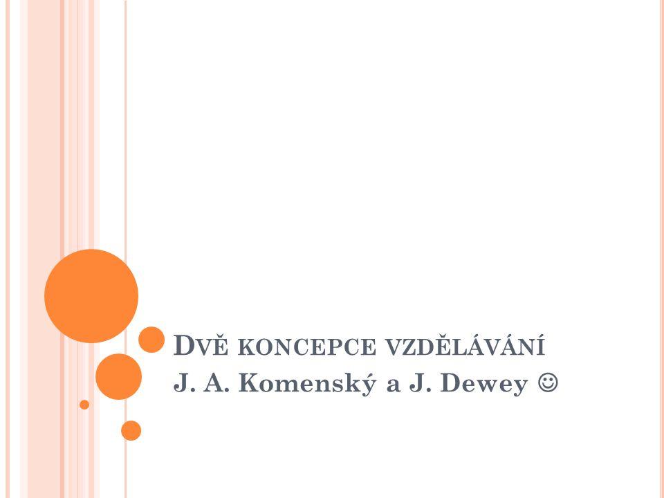 D VĚ KONCEPCE VZDĚLÁVÁNÍ J. A. Komenský a J. Dewey