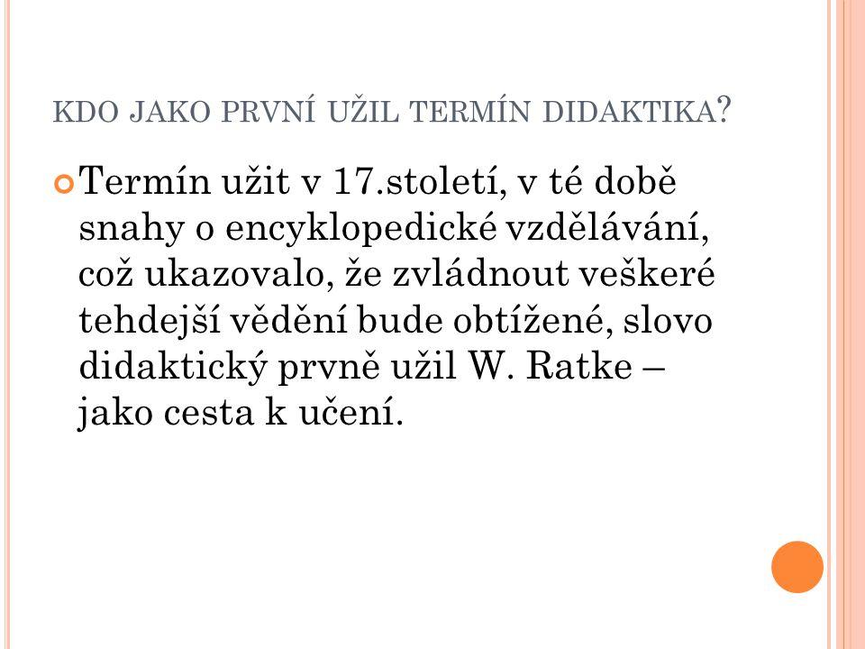 J.A. KOMENSKÝ Význam slova didaktika vykládal J.A.