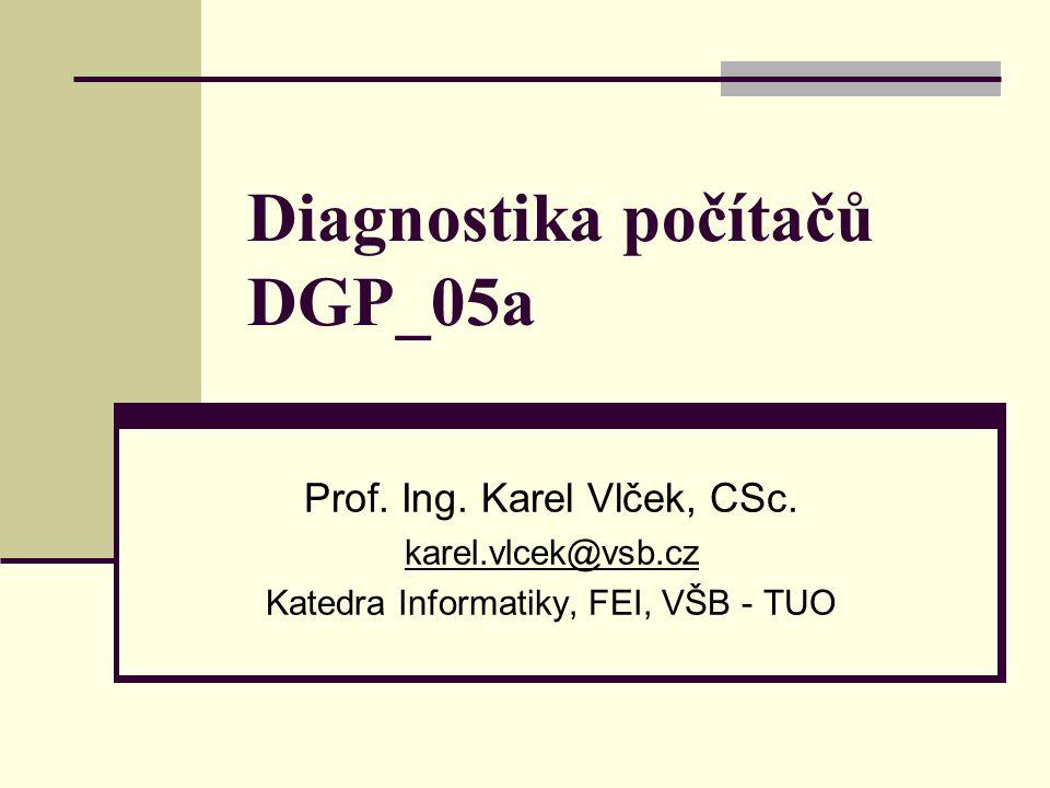 Diagnostika počítačů DGP_05a Prof. Ing. Karel Vlček, CSc.