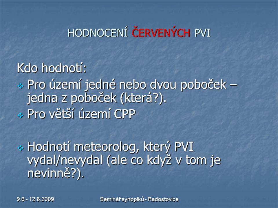 9.6 - 12.6.2009Seminář synoptků - Radostovice HODNOCENÍ ČERVENÝCH PVI Kdo hodnotí:  Pro území jedné nebo dvou poboček – jedna z poboček (která?).