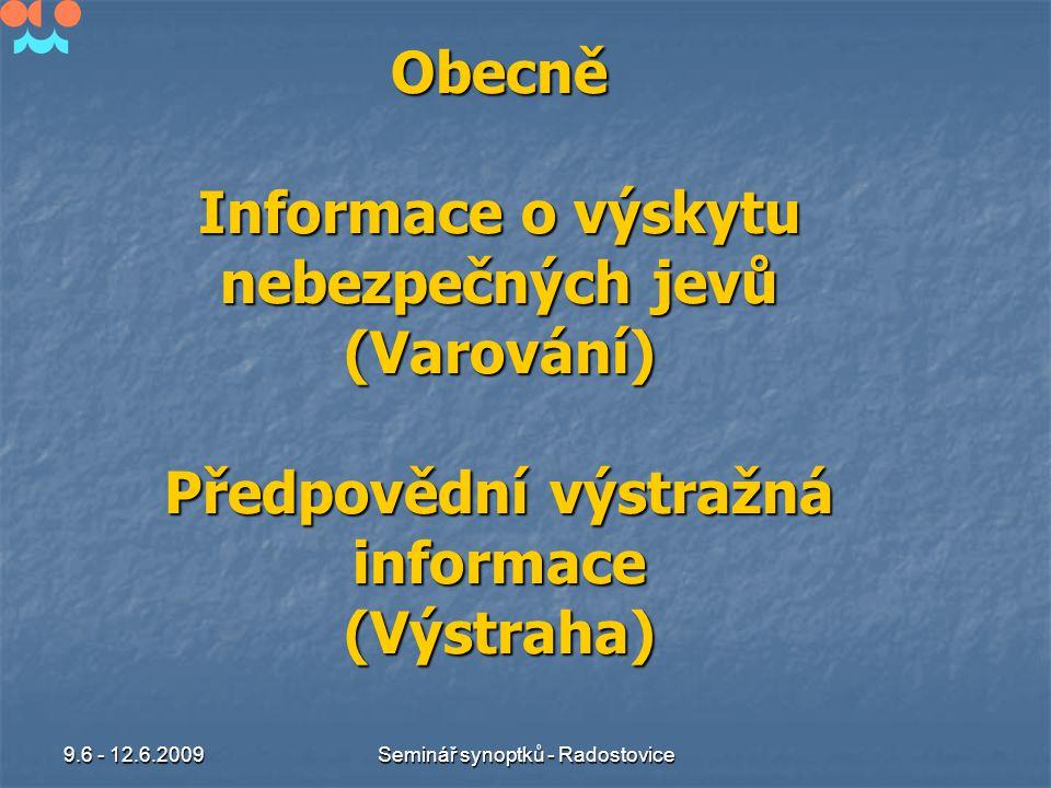 9.6 - 12.6.2009Seminář synoptků - Radostovice Obecně Informace o výskytu nebezpečných jevů (Varování) Předpovědní výstražná informace (Výstraha)