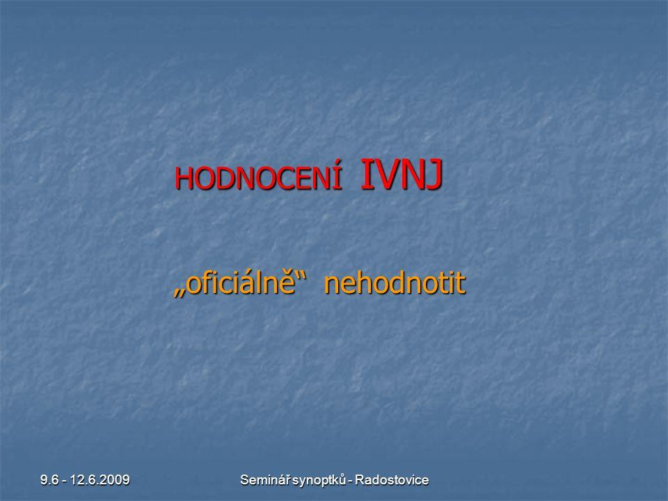 """9.6 - 12.6.2009Seminář synoptků - Radostovice HODNOCENÍ IVNJ """"oficiálně nehodnotit"""