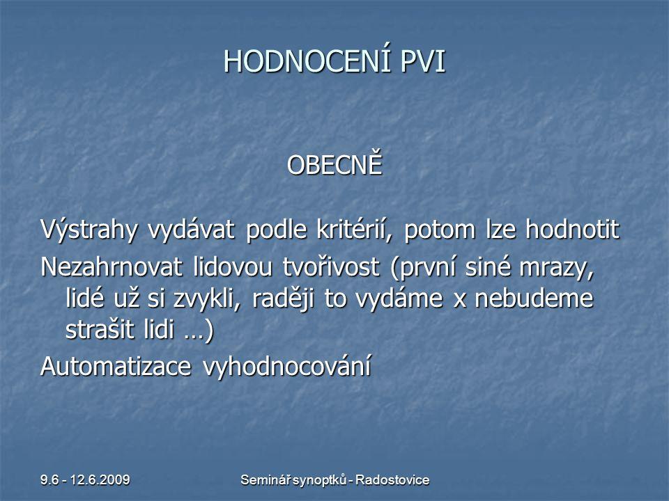 9.6 - 12.6.2009Seminář synoptků - Radostovice DENNÍ HODNOCENÍ Současnost – hodnotí služba V na CPP.