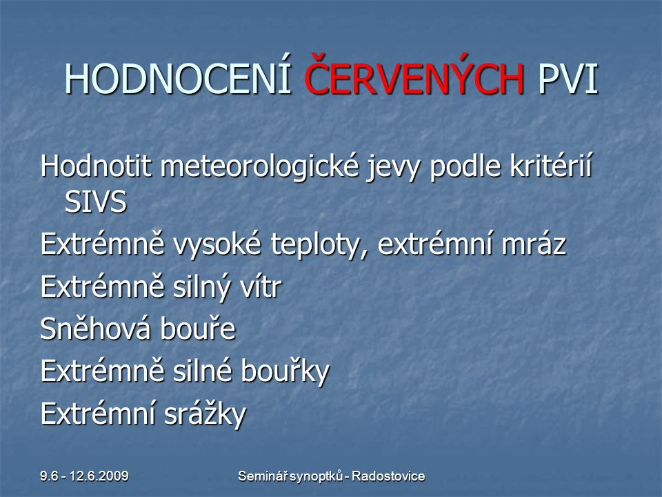 9.6 - 12.6.2009Seminář synoptků - Radostovice HODNOCENÍ ČERVENÝCH PVI Hodnocení se provádí je-li předpovědní výstražná informace a/nebo počasí červené.