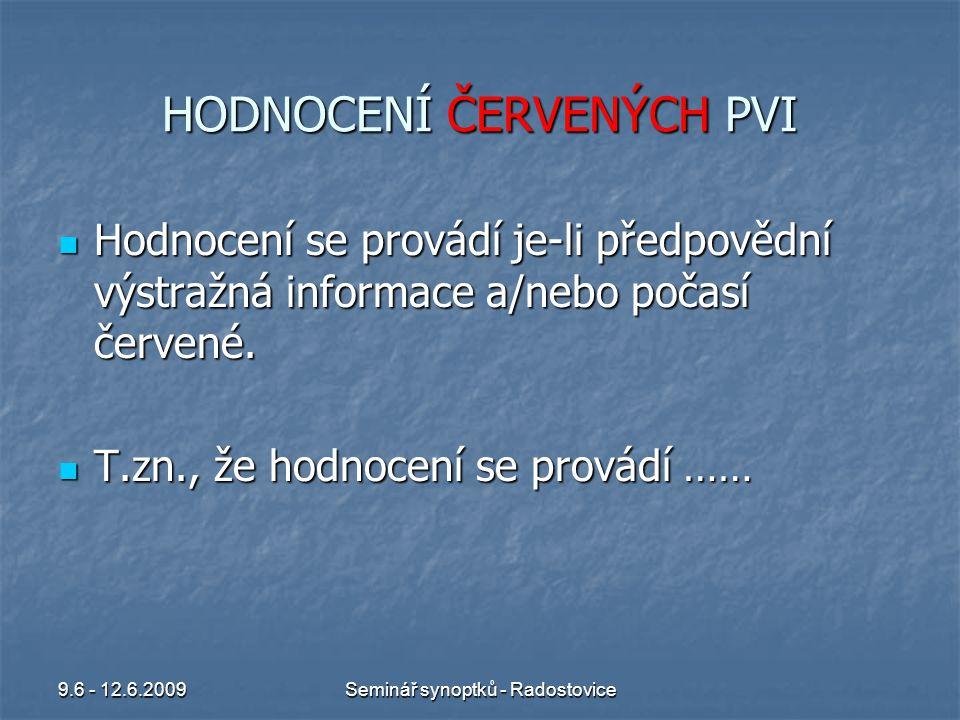 9.6 - 12.6.2009Seminář synoptků - Radostovice HODNOCENÍ ČERVENÝCH PVI Jak se pozná, že bylo červené počasí.