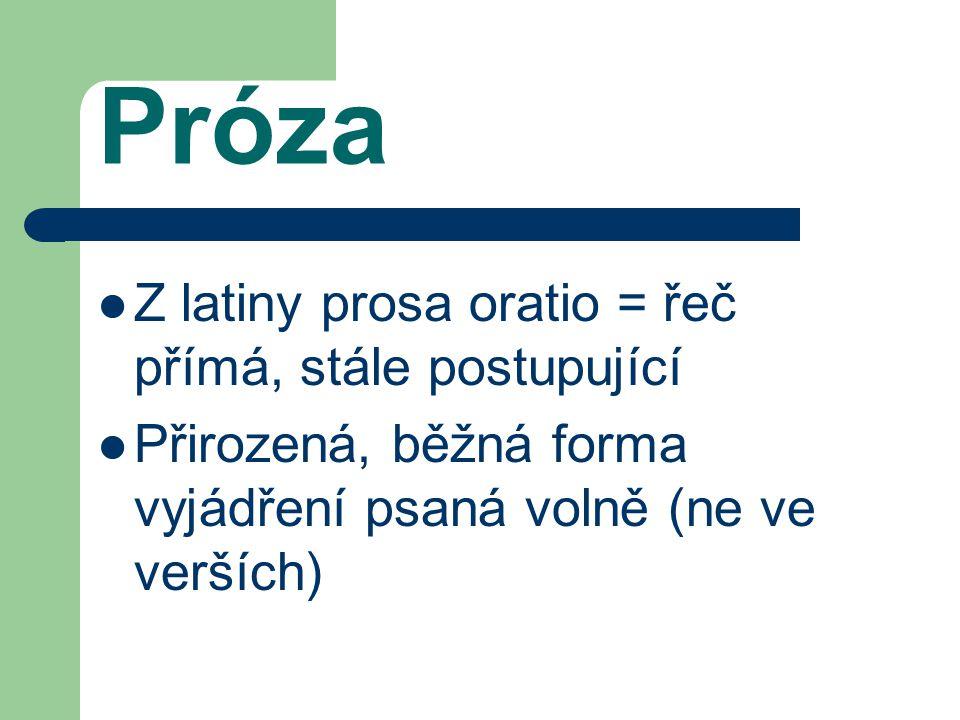 Základní dělení prózy Próza umělecká Próza odborná (literatura faktu) Próza publicistická