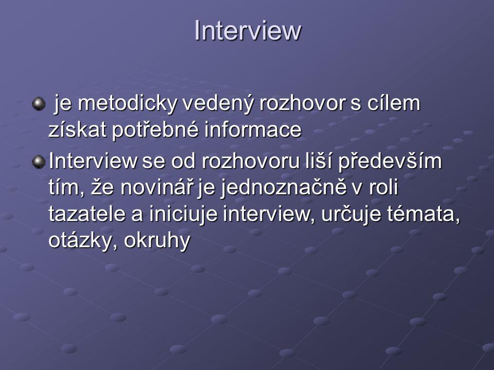 Interview je metodicky vedený rozhovor s cílem získat potřebné informace je metodicky vedený rozhovor s cílem získat potřebné informace Interview se o
