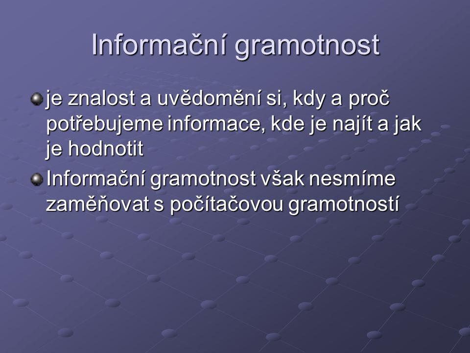 Informační gramotnost je znalost a uvědomění si, kdy a proč potřebujeme informace, kde je najít a jak je hodnotit Informační gramotnost však nesmíme z
