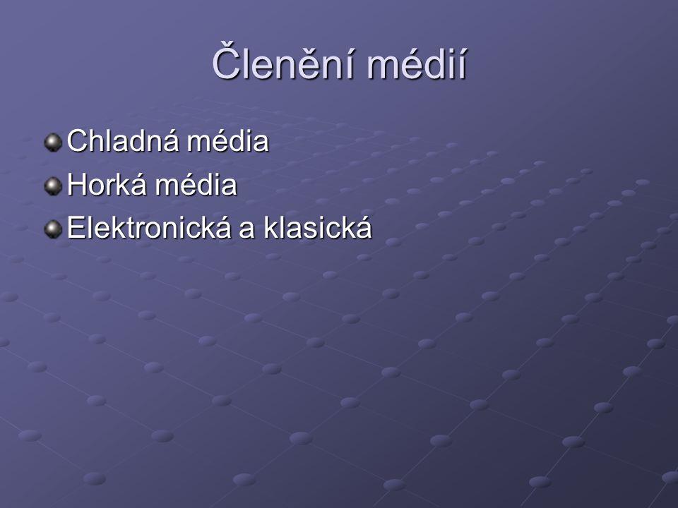 Členění médií Chladná média Horká média Elektronická a klasická