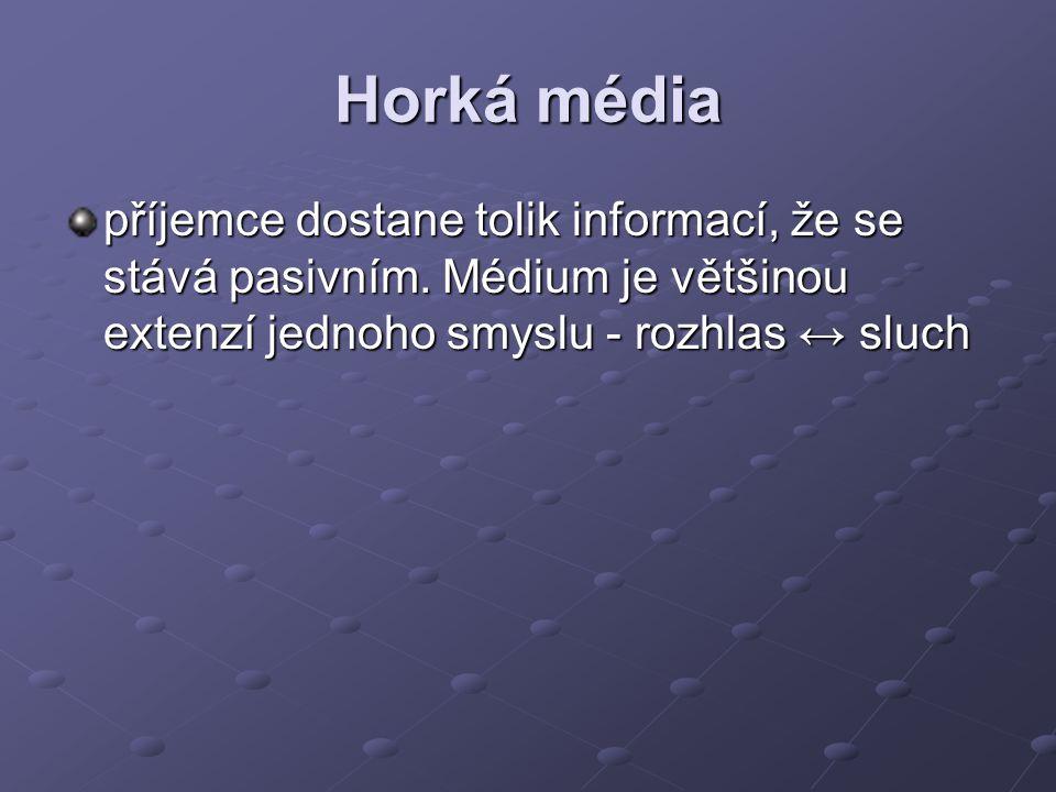 Horká média příjemce dostane tolik informací, že se stává pasivním. Médium je většinou extenzí jednoho smyslu - rozhlas ↔ sluch