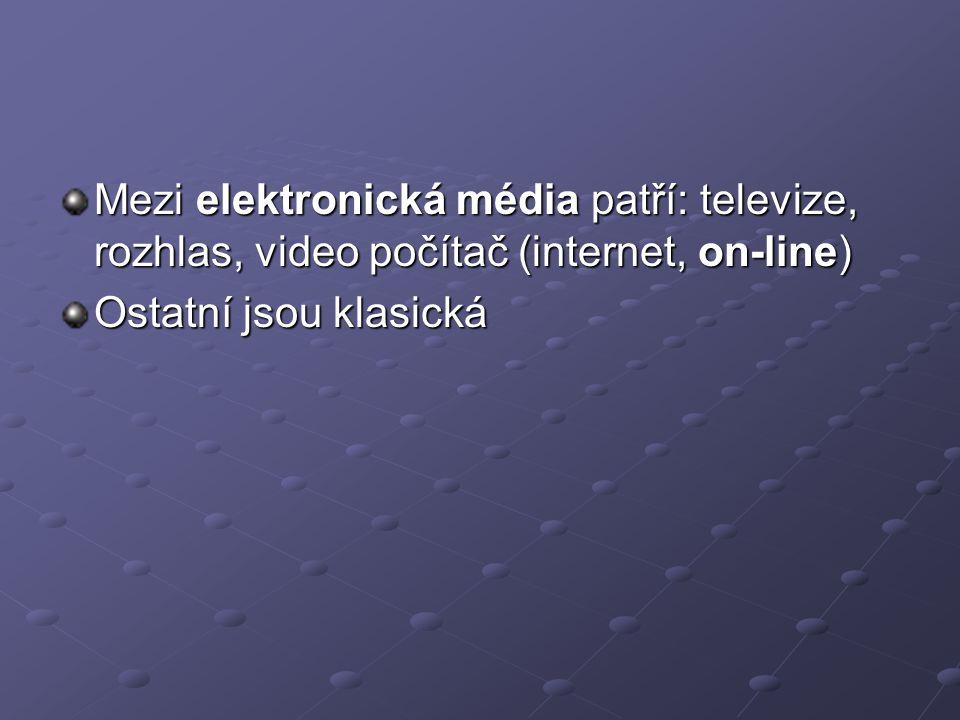 Mezi elektronická média patří: televize, rozhlas, video počítač (internet, on-line) Ostatní jsou klasická