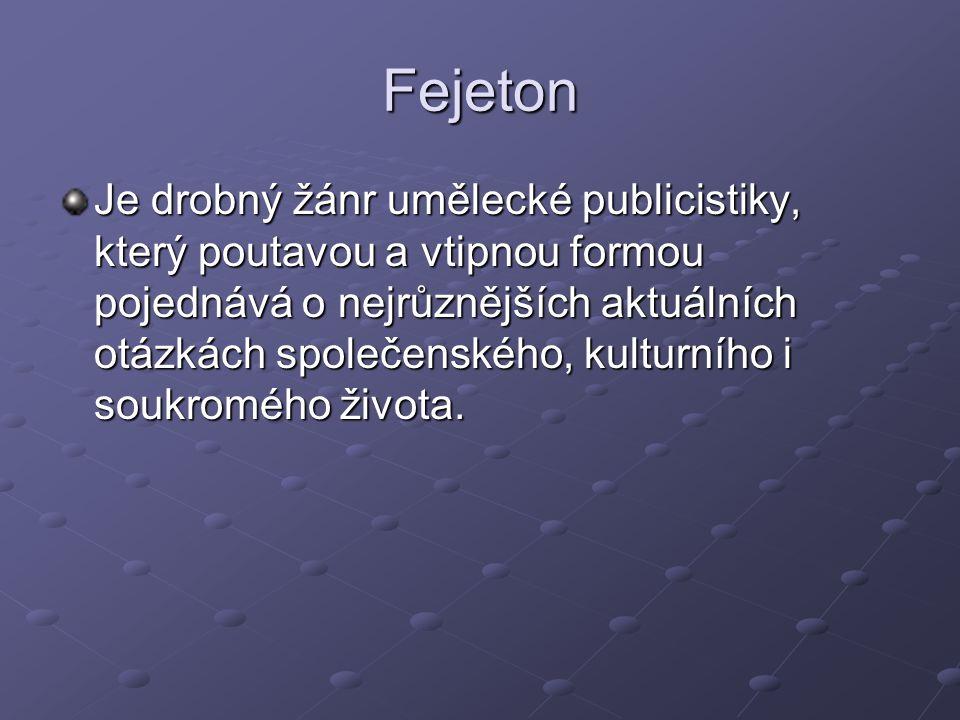 Fejeton Je drobný žánr umělecké publicistiky, který poutavou a vtipnou formou pojednává o nejrůznějších aktuálních otázkách společenského, kulturního