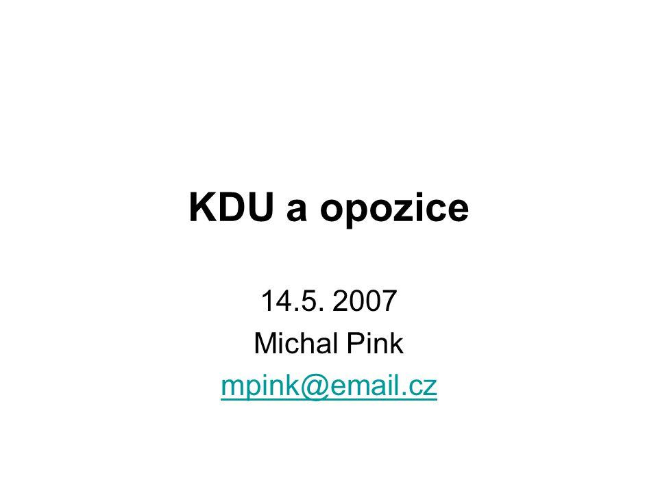 KDU a opozice 14.5. 2007 Michal Pink mpink@email.cz