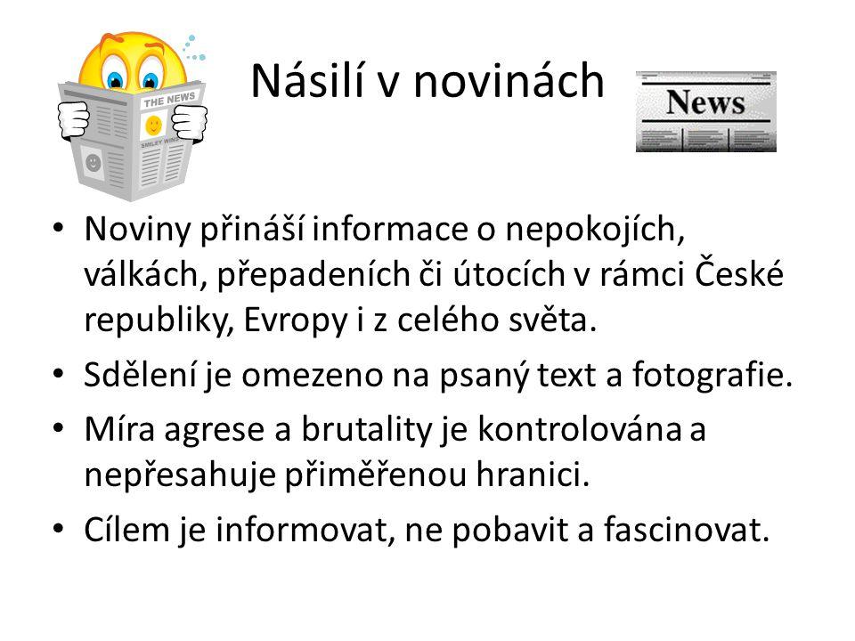 Násilí v novinách Noviny přináší informace o nepokojích, válkách, přepadeních či útocích v rámci České republiky, Evropy i z celého světa. Sdělení je