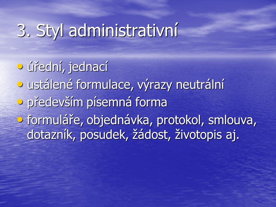 3. Styl administrativní úřední, jednací úřední, jednací ustálené formulace, výrazy neutrální ustálené formulace, výrazy neutrální především písemná fo
