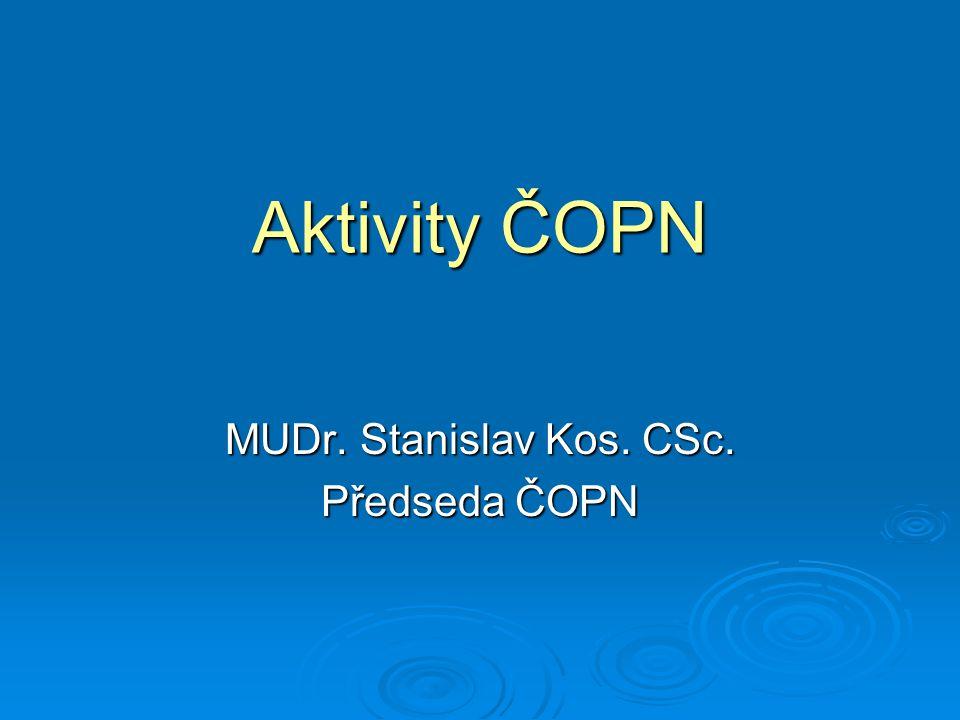 Aktivity ČOPN MUDr. Stanislav Kos. CSc. Předseda ČOPN