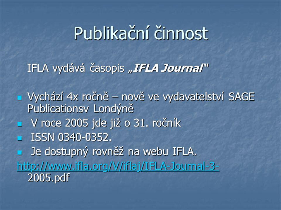"""Publikační činnost IFLA vydává časopis """"IFLA Journal IFLA vydává časopis """"IFLA Journal Vychází 4x ročně – nově ve vydavatelství SAGE Publicationsv Londýně Vychází 4x ročně – nově ve vydavatelství SAGE Publicationsv Londýně V roce 2005 jde již o 31."""
