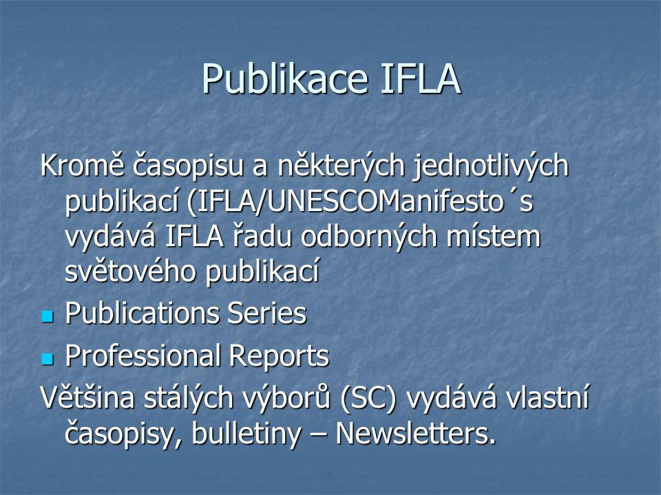 Publikace IFLA Kromě časopisu a některých jednotlivých publikací (IFLA/UNESCOManifesto´s vydává IFLA řadu odborných místem světového publikací Publications Series Publications Series Professional Reports Professional Reports Většina stálých výborů (SC) vydává vlastní časopisy, bulletiny – Newsletters.